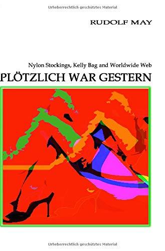 Plötzlich war gestern: Nylon Stockings, Kelly Bag and Worldwide Web