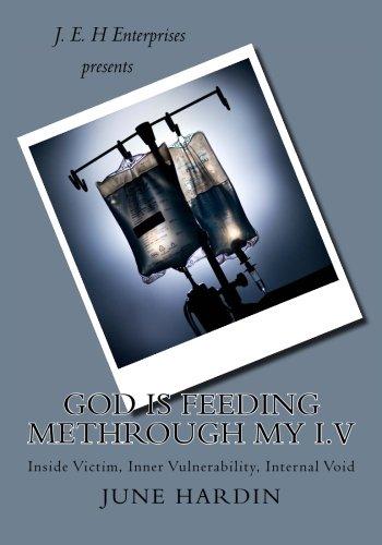 God Is Feeding Mecthrough My I.v: Inside Victim, Inner Vulnerability, Internal Void: Volume 1