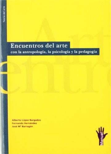 Encuentros del arte con la antropología, la psicología y la pedagogía (Manual) por José María Barragán Rodríguez
