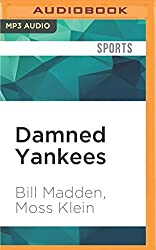 Damned Yankees: Chaos, Confusion, and Crazyness in the Steinbrenner Era by Bill Madden (2016-07-12)
