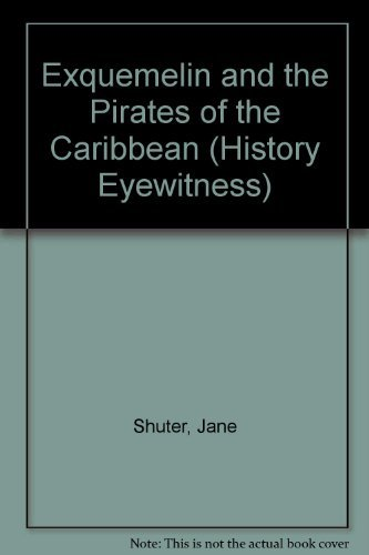 Exquemelin and the Pirates of the Caribbean (History Eyewitness) by Jane Shuter (1995-01-06)