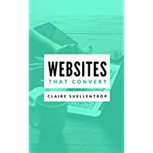 Websites that Convert: The fundamentals of writing compelling website copy (English Edition)