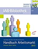 Handbuch Arbeitsmarkt 2013: Analysen, Daten, Fakten (IAB-Bibliothek)
