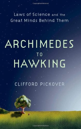 By Clifford Pickover From Archimedes to Hawking: Laws of Science and the Great Minds Behind Them [Hardcover]