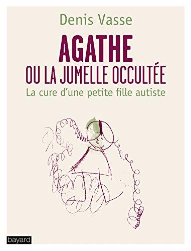 AGATHE OU LA JUMELLE OCCULTEE - LA CURE D'UNE PETITE FILLE AUTISTE par Denis Vasse
