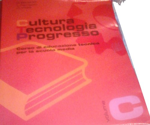 Cultura, tecnologia, progresso. Corso di educazione tecnica. Modulo C. Per la Scuola media