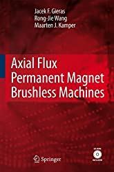 Axial Flux Permanent Magnet Brushless Machines by Jacek F. Gieras (2008-04-28)