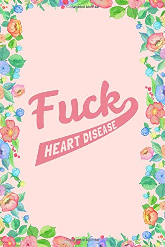 Fuck Heart Disease Journal Notebook: Blank Floral Lined Ruled For Writing 6x9 120 Pages por Flippin Sweet Books
