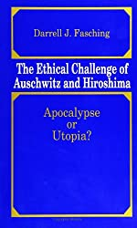 The Ethical Challenge of Auschwitz and Hiroshima: Apocalypse or Utopia?