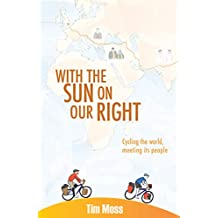 With the Sun on Our Right: The people we met while cycling the world (English Edition)