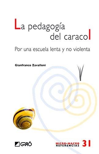 La pedagogía del caracol : por una escuela lenta y no violenta por Gianfranco Zavalloni