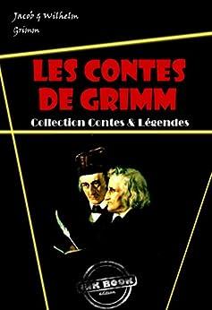 Les contes de Grimm (avec illustrations): édition intégrale par [Grimm, Jacob, Grimm, Wilhelm]