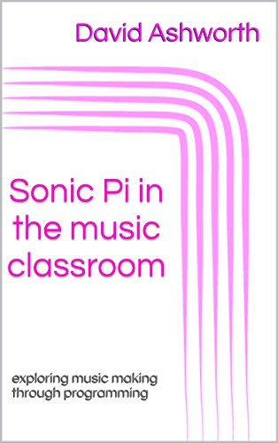 sonic-pi-in-the-music-classroom-exploring-music-making-through-programming-english-edition