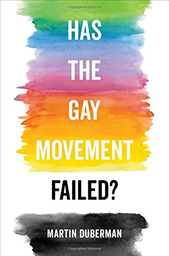 Has the Gay Movement Failed? por Martin Duberman