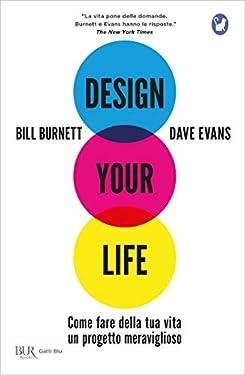Design Your Life: Come fare della tua vita un progetto meraviglioso