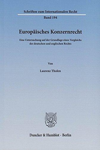 Europäisches Konzernrecht.: Eine Untersuchung auf der Grundlage eines Vergleichs des deutschen und englischen Rechts. (Schriften zum Internationalen Recht, Band 194)