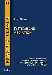 Systemische Mediation: Auflösen von emotional eskalierten Konflikten in Familien, Teams (Mobbing), Unternehmen oder Unternehmensnachfolgen (Praxis & Erfolg)