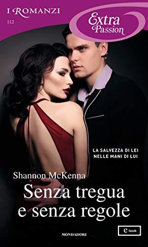 Senza tregua e senza regole (I Romanzi Extra Passion) di [McKenna, Shannon]