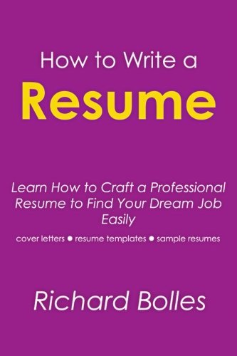 How to Write a Resume: Learn How to Craft Professional Resume to Find Your Dream Job Easily (cover letters, resume templates, sample resumes) by Richard Bolles (2014-08-10)