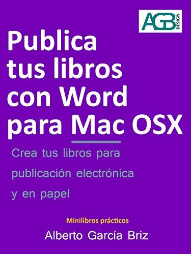 Publica tus libros con Word para Mac OSX: Crea tus libros para publicación electrónica y en papel (Minilibros prácticos nº 3)