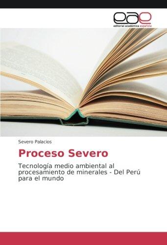 Proceso Severo: Tecnología medio ambiental al procesamiento de minerales - Del Perú para el mundo