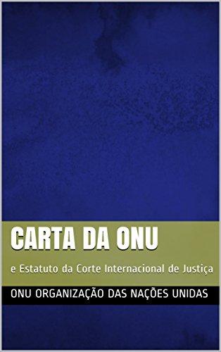 Carta da ONU: e Estatuto da Corte Internacional de Justiça (Portuguese Edition) por ONU Organização das Nações Unidas