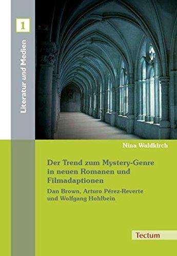 Der Trend zum Mystery-Genre in neuen Romanen und Filmadaptionen. Dan Brown, Arturo Pérez-Reverte und Wolfgang Hohlbein by Nina Waldkirch (2007-08-01)