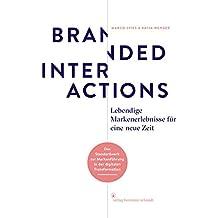 Branded Interactions: Lebendige Markenerlebnisse für eine neue Zeit.
