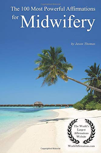 The 100 Most Powerful Affirmations for Midwifery por Jason Thomas