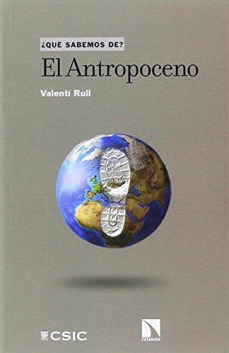 El Antropoceno (Que sabemos de) por Valentí Rull del Castillo
