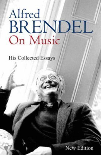 Portada del libro Alfred Brendel on Music: His Collected Essays by Brendel, Alfred published by JR Books Ltd (2007)