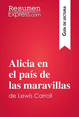 Alicia en el país de las maravillas de Lewis Carroll (Guía de lectura): Resumen y análisis completo por ResumenExpress.com