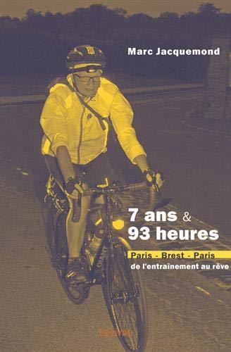 7 ans et 93 heures : Paris-Brest-Paris, de l'entraînement au rêve