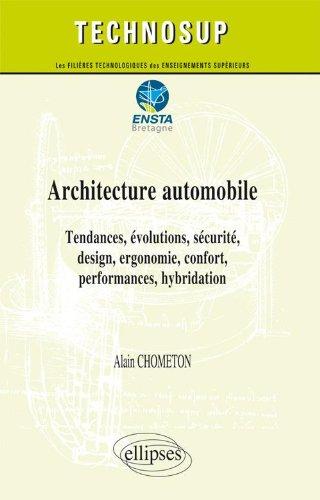 Architecture automobile : Tendances, évolutions, sécurité, design, ergonomie, confort, performances, hybridation par Alain Chometon