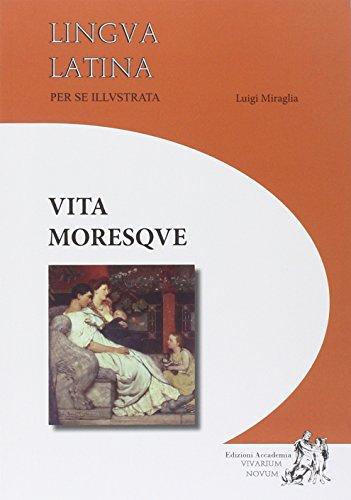 Lingua latina per se illustrata. Vita moresque. Per i Licei e gli Ist. magistrali