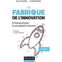 La fabrique de l'innovation- 2e éd. : Embarquez pour la conception innovante (Hors collection) (French Edition)