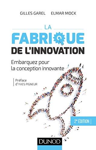 La fabrique de l'innovation- 2e éd. - Embarquez pour la conception innovante