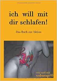 Ich will mit dir schlafen!: Das Buch zur Aktion: Amazon.de