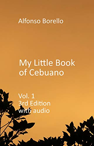 My Little Book of Cebuano Vol. 1 (3rd Edition) with Audio (Cebuano Visayan 4) (English Edition)