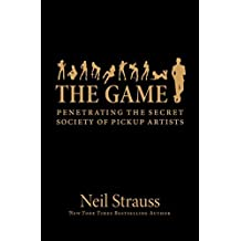 The Game: Penetrating the Secret Society of Pickup Artists by Neil Strauss (2006-08-01)