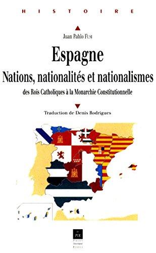 Espagne : Nations, nationalités, nationalismes: Des Rois Catholiques à la Monarchie Constitutionnelle