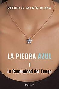 La piedra azul I: La Comunidad del Fuego par  Pedro G. Marín
