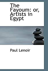 The Fayoum: Or, Artists in Egypt