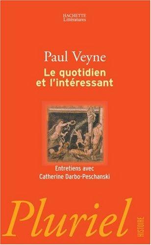 Le quotidien et l'intéressant par Paul Veyne, Catherine Darbo-Peschanski