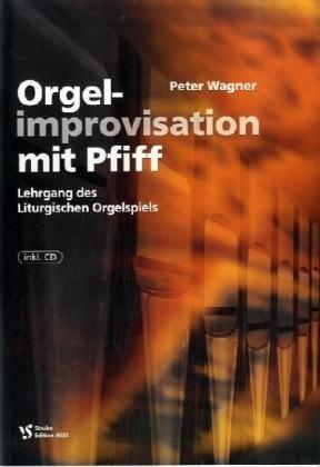 Orgelimprovisation mit Pfiff: Lehrgang des Liturgischen Orgelspiels