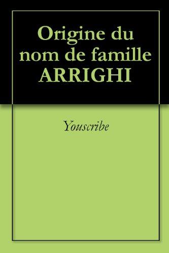 Origine du nom de famille ARRIGHI (Oeuvres courtes) par Youscribe