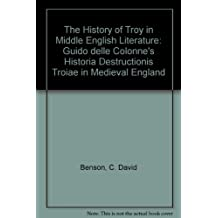 The History of Troy in Middle English Literature: Guido delle Colonne's <I>Historia Destructionis Troiae</I> in Medieval England (0): Guido Delle ... Destructionis Troiae in Medieval England