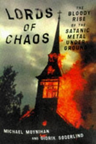 Lords of Chaos: The Bloody Rise of the Satanic Metal Underground by Michael Moynihan, Didrik Sderlind (1997) Paperback
