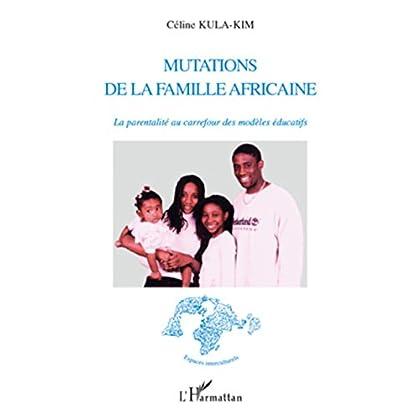 Mutations de la famille africaine: La parentalité au carrefour des modèles éducatifs (Espaces interculturels)