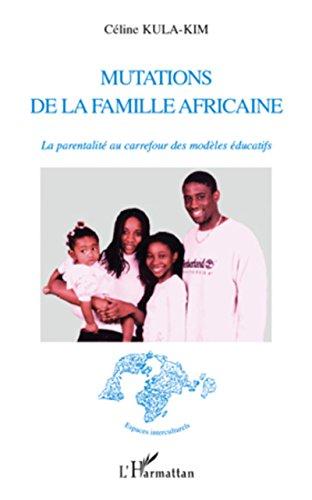 Mutations de la famille africaine: La parentalité au carrefour des modèles éducatifs (Espaces interculturels) par Céline Kula-Kim